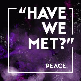 """""""Have We Met?"""" Peace"""