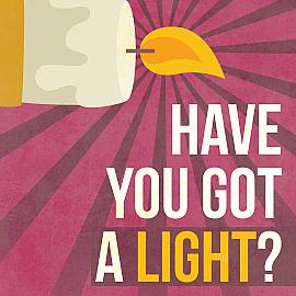 Have You Got a Light?