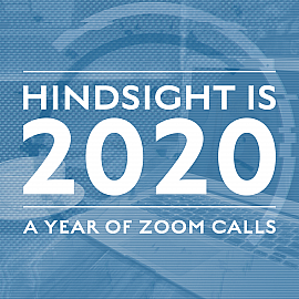 Hindsight is 2020 - A Year of Zoom Calls