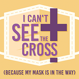 I Can't See the Cross (Because My  Mask is in the Way)