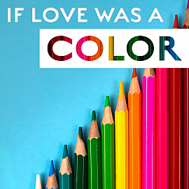 If Love Was a Color
