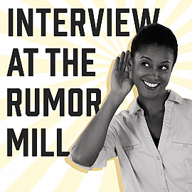 Interview at the Rumor Mill