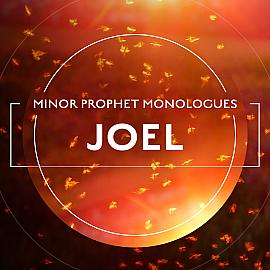 Minor Prophet Monologues: Joel