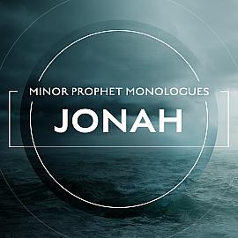 Minor Prophet Monologues: Jonah