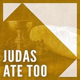Judas Ate Too