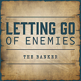 Letting Go of Enemies - The Banker