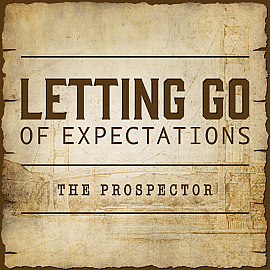 Letting Go of Expectations - The Prospector