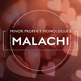 Minor Prophet Monologues: Malachi