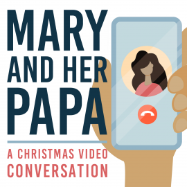 Mary and Her Papa - A Christmas Video Conversation