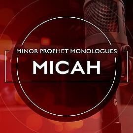 Minor Prophet Monologues: Micah