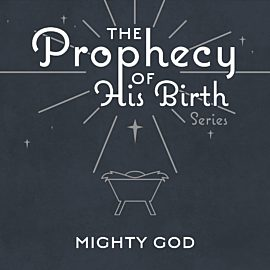 The Prophecy of His Birth: Mighty God