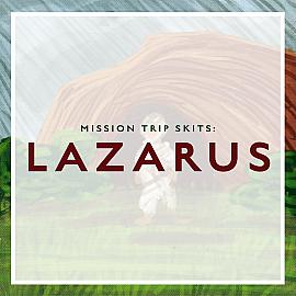 Mission Trip Skits:  Lazarus