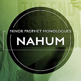 Minor Prophet Monologues: Nahum