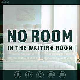 No Room in the Waiting Room