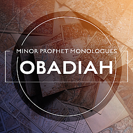 Minor Prophet Monologues: Obadiah