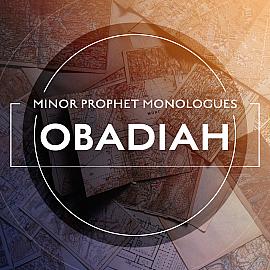 Minor Prophet Monologues: Obadiah