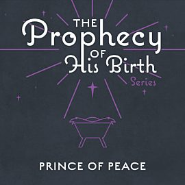 The Prophecy of His Birth: Prince of Peace