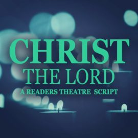 Christ The Lord - A Readers Theatre Script