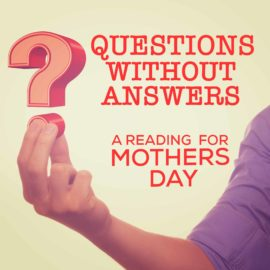 Questions Without Answers - A Mothers Day Reading thumbnail