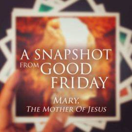 A Snapshot from Good Friday - Mary thumbnail
