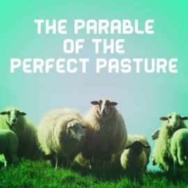 The Parable of the Perfect Pasture