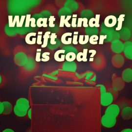 What Kind of Gift Giver Is God?