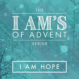 The I Am's of Advent: I Am Hope
