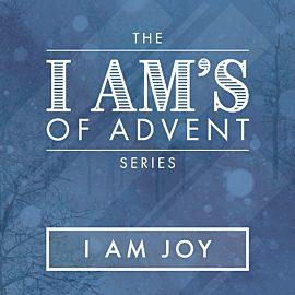 The I Am's of Advent: I Am Joy