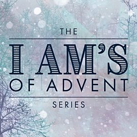 The I Am's of Advent: Series Collection