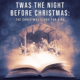 'Twas the Night Before: The Christmas Story for Kids