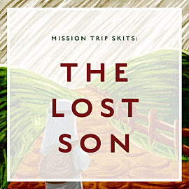 Mission Trip Skits: The Lost Son
