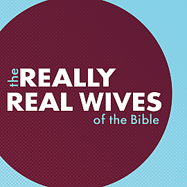 The Really Real Wives of the Bible