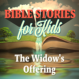 Bible Stories for Kids: The Widow's Offering