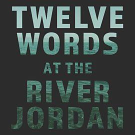 Twelve Words at the River Jordan