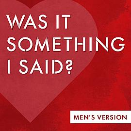 Was it Something I Said? (Men's Version)