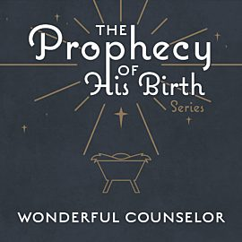 The Prophecy of His Birth: Wonderful Counselor