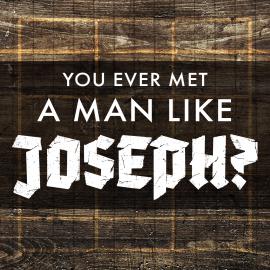 You Ever Met a Man Like Joseph