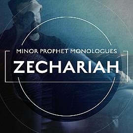 Minor Prophet Monologues: Zechariah