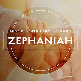 Minor Prophet Monologues: Zephaniah