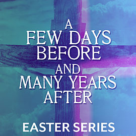 A Few Days Before and Many Years After: Easter Series