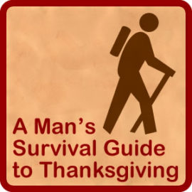 A Man's Survival Guide to Thanksgiving thumbnail