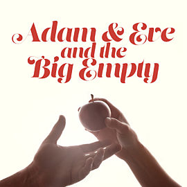 Adam and Eve and the Big Empty