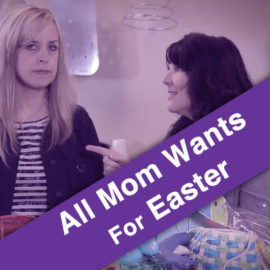 All Mom Wants for Easter
