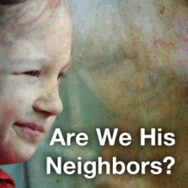 Are We His Neighbors?