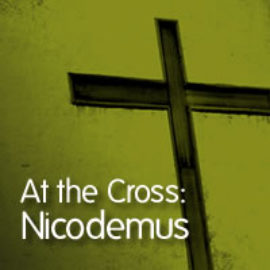 At the Cross: Nicodemus
