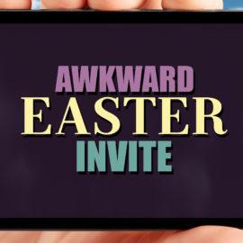 Awkward Easter Invite