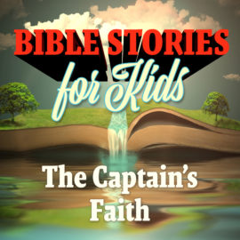 Bible Stories for Kids: The Captain's Faith