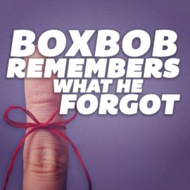 Boxbob Remembers What He Forgot