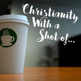 Christianity With a Shot Of...