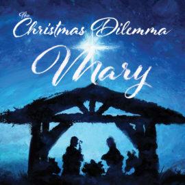 The Christmas Dilemma: Mary
